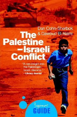 The Palestine-Israeli Conflict: A Beginner's Guide (Oneworld Beginner's Guides), Cohn-Sherbok, Dan