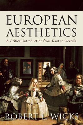European Aesthetics: A Critical Introduction from Kant to Derrida, Wicks, Robert L.