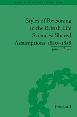 Image for Styles of Reasoning in the British Life Sciences: Shared Assumptions, 1820-1858 (Sci & Culture in the Nineteenth Century)