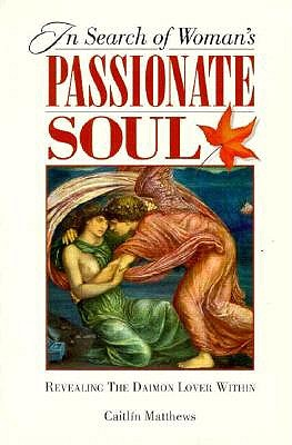 IN SEARCH OF WOMAN'S PASSIONATE SOUL : REVEALING THE DAIMON LOVER WITHIN