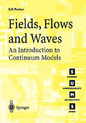 Image for Fields, Flows and Waves: An Introduction to Continuum Models (Springer Undergraduate Mathematics Series)