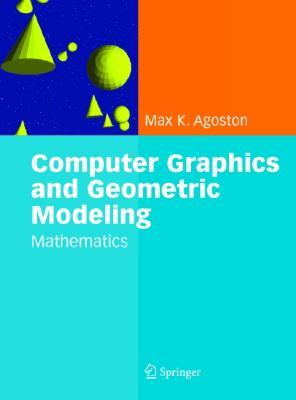 Computer Graphics and Geometric Modelling: Mathematics (v. 2), Agoston, Max K.