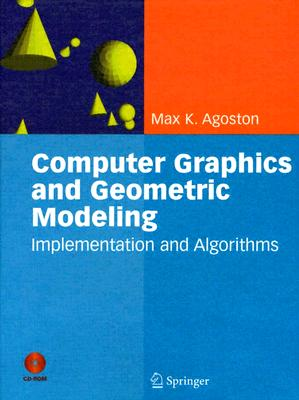 Computer Graphics and Geometric Modelling: Implementation & Algorithms (v. 1), Agoston, Max K.