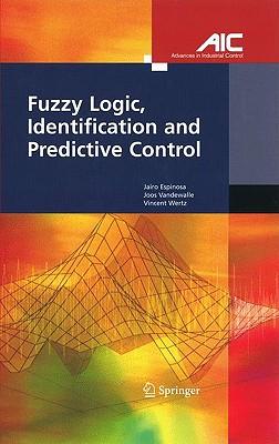 Fuzzy Logic, Identification and Predictive Control (Advances in Industrial Control), Espinosa Oviedo, Jairo Jose; Vandewalle, Joos P.L.; Wertz, Vincent