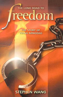 Image for The Long Road to Freedom: The Story of Wang Mingdao (First Edition)
