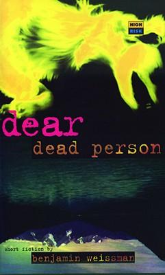 Dear Dead Person and Other Stories (High Risk Books), Benjamin Weissman
