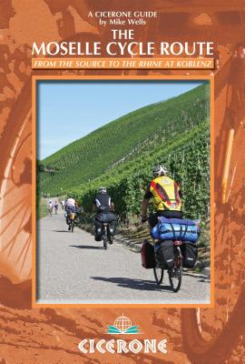 The Moselle Cycle Route: From the source to the Rhine at Koblenz (A Cicerone Guides), Wells, Mike