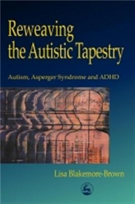 Image for Reweaving the Autistic Tapestry: Autism, Asperger's Syndrome, and Adhd