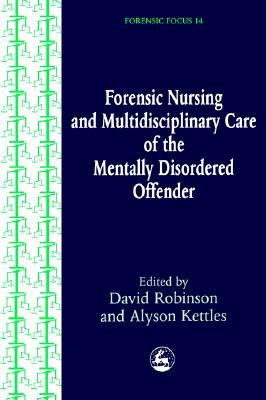 Image for Forensic Nursing and Multidisciplinary Care of the Mentally Disordered Offender (Forensic Focus)