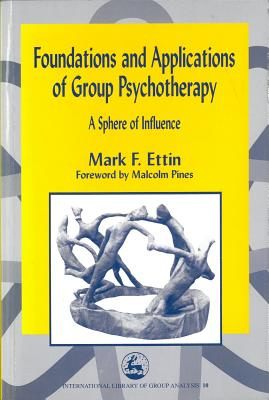 Image for Foundations and Applications of Group Psychotherapy: A Sphere of Influence (International Library of Group Analysis)