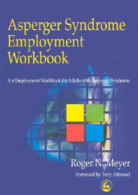 Asperger Syndrome Employment Workbook: An Employment Workbook for Adults with Asperger Syndrome, Meyer, Roger