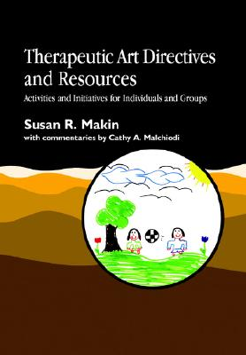 Therapeutic Art Directives and Resources: Activities and Initiatives for Individuals and Groups, Makin, Susan R.
