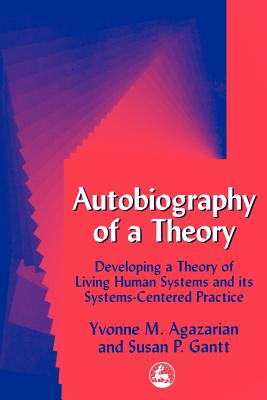 Image for Autobiography of a Theory: Developing the Theory of Living Human Systems and Its Systems-Centered Practice (International Library of Group Analysis, 11)