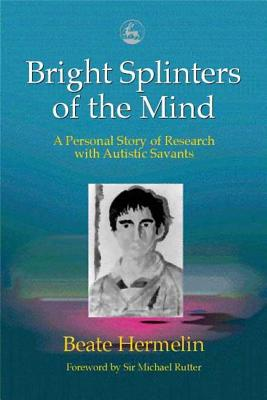 Image for Bright Splinters of the Mind: A Personal Story of Research With Autistic Savants