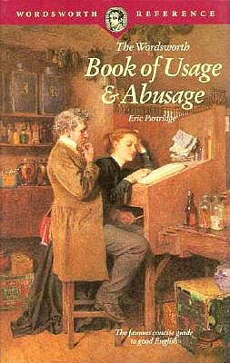 The Wordsworth Book of Usage & Abusage (Wordsworth Collection), Partridge, Eric