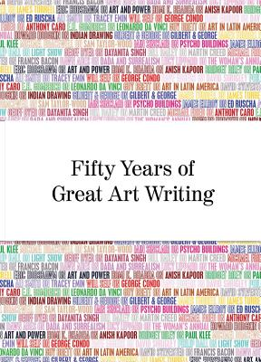 Image for Fifty Years of Great Art Writing: From the Hayward Gallery