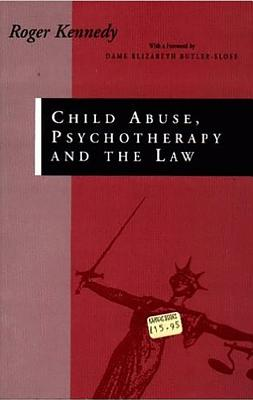 Image for Child Abuse, Psychotherapy and the Law: Bearing the Unbearable