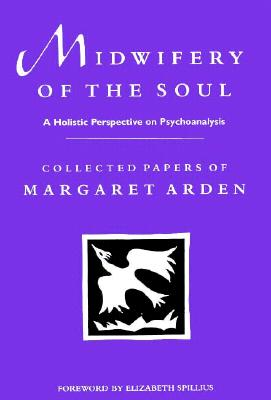 Image for Midwifery of the Soul: A Holistic Perspective on Psychoanalysis