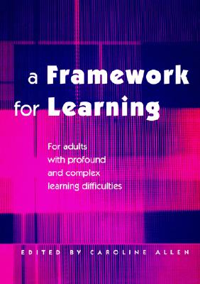 A Framework for Learning: For Adults with Profound and Complex Learning Difficulties, Allen, Caroline