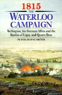 Image for 1815 The Waterloo Campaign: 1.  Wellington, His German Allies and the Battles of Ligny and Quatre Bras