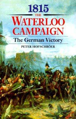 Image for 1815: The Waterloo Campaign. 2. The German Victory