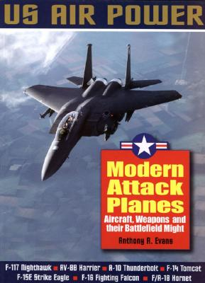 Image for Modern Attack Planes: The Illustrated History of American Air Power,the Campaigns,the Aircraft and the Men (US Air Power)