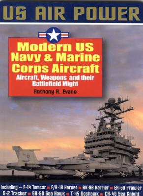 Image for Modern US Navy and Marine Aircraft: Aircraft, Weapons And Their Battlefield Might : US Air Power Series #4