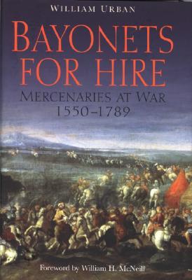 Image for Bayonets for Hire: Mercenaries at War, 1550-1789
