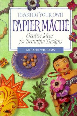 Image for Making Your Own Papier Mache: Creative Ideas For Beautiful Designs