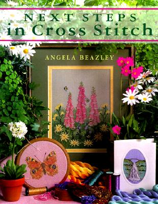 Image for Next Steps in Cross Stitch (The Cross Stitch Collection)