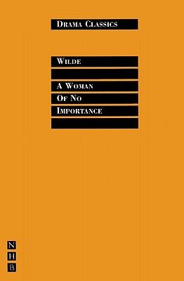 A Woman of No Importance (Drama Classics), Wilde, Oscar