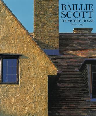 Baillie Scott: The Artistic House, Haigh, Diane