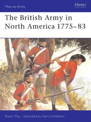 The British Army in North America 1775-1783 (Men at Arms Series, 39), May, Robin