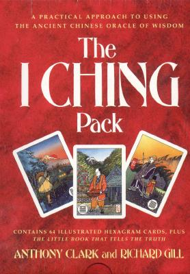 The I Ching Pack/Book and Cards, Anthony Clark, Richard Gill