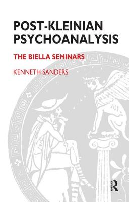 Image for Post-Kleinian Psychoanalysis: The Biella Seminars (Forensic Psychotherapy Monograph)