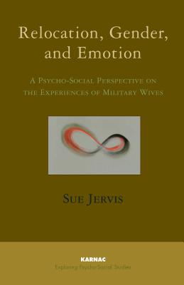 Image for Relocation, Gender and Emotion: A Psycho-Social Perspective on the Experiences of Military Wives (Exploring Psycho-Social Studies)