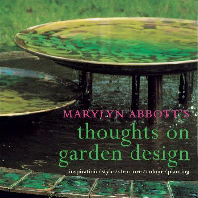 Image for Marylyn Abbott's Thoughts on Garden Design: Inspiration, Style, Structure, Colour, Planting