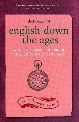Dictionary of English Down the Ages: Words & Phrases Born Out Of Historical Events Great & Small, FLAVELL, Linda; FLAVELL, Roger