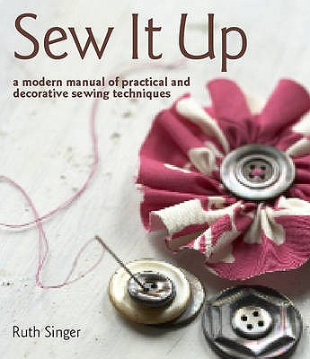 Image for Sew it Up: A Modern Manual of Practical and Decorative Sewing Techniques