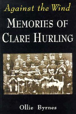 Image for Against the Wind: Memories of Clare Hurling