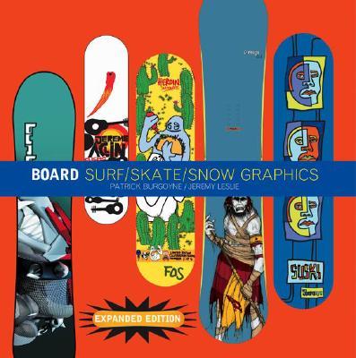 Board: Surf/Skate/Snow Graphics: Surf/Skate/Snow Graphics - Expanded Edition, Jeremy Leslie, Patrick Burgoyne