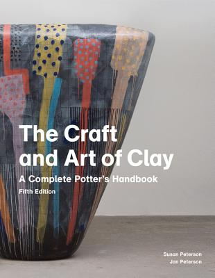 Image for The Craft and Art of Clay: A Complete Potter's Handbook