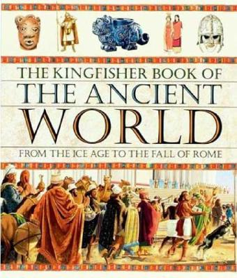 Image for The Kingfisher Book of The Ancient World: From the Ice Age to the Fall of Rome