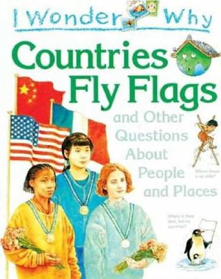 Image for I Wonder Why Countries Fly Flags: and Other Questions About People and Places