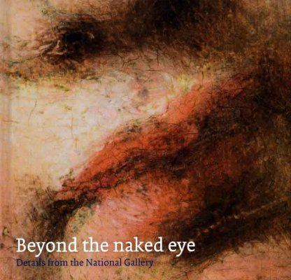 Image for BEYOND THE NAKED EYE DETAILS FROM THE NATIONAL GALLERY