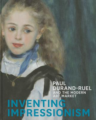 Image for Inventing Impressionism: Paul Durand-Ruel and the Modern Art Market