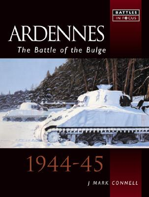 ARDENNES: The Battle of the Bulge - 1944-45, J Mark Connell