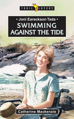 Joni Eareckson Tada: Swimming Against The Tide, Catherine Mackenzie
