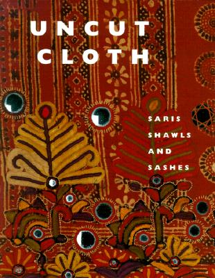 Image for Uncut Cloth: Saris, Shawls and Sashes