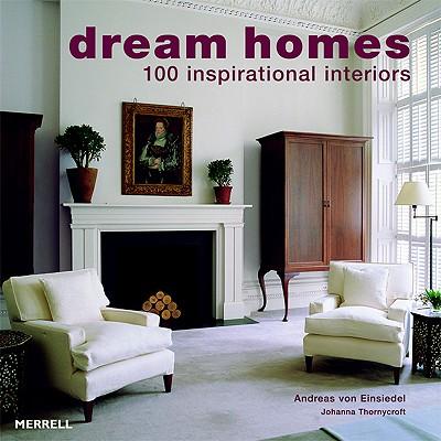 Dream Homes: 100 Inspirational Interiors, Von Einsiedel, Andreas; Thornycroft, Johanna